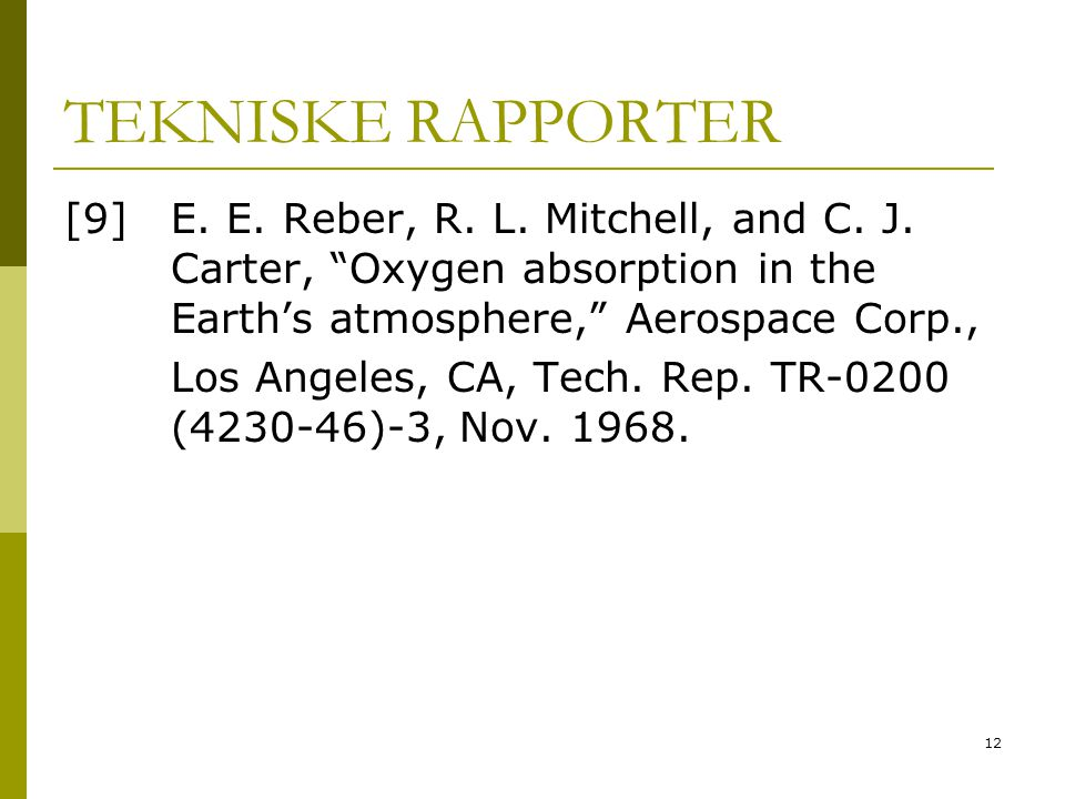TEKNISKE RAPPORTER [9] E. E. Reber, R. L. Mitchell, and C. J. Carter, Oxygen absorption in the Earth's atmosphere, Aerospace Corp.,